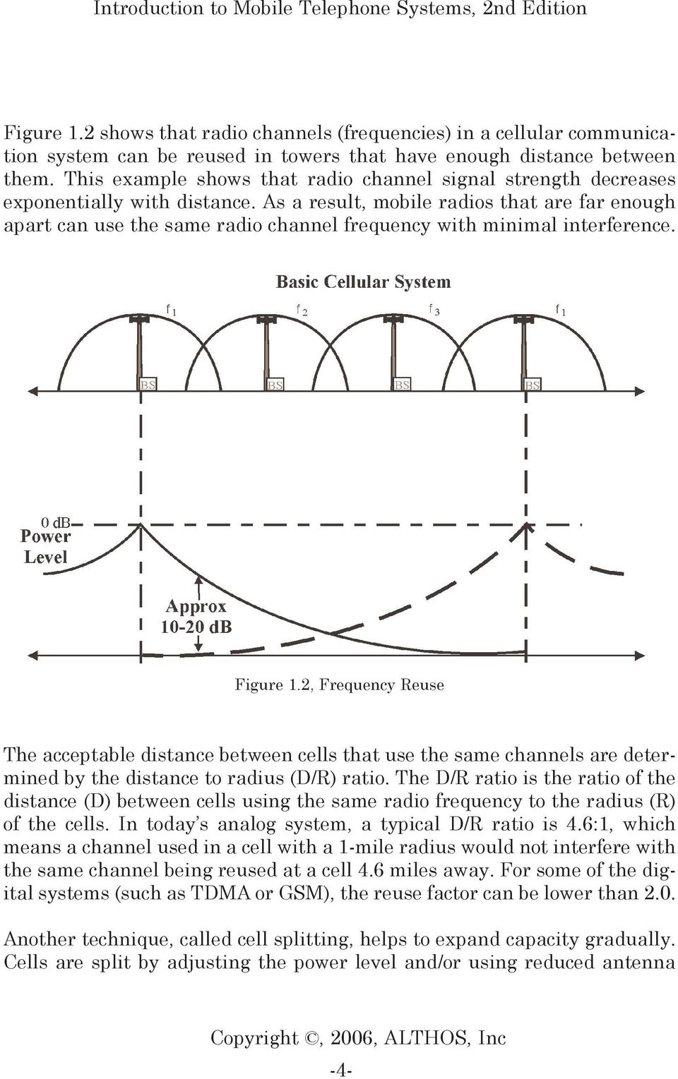 As a result, mobile radios that are far enough apart can use the same radio channel frequency with minimal interference. Figure 1.