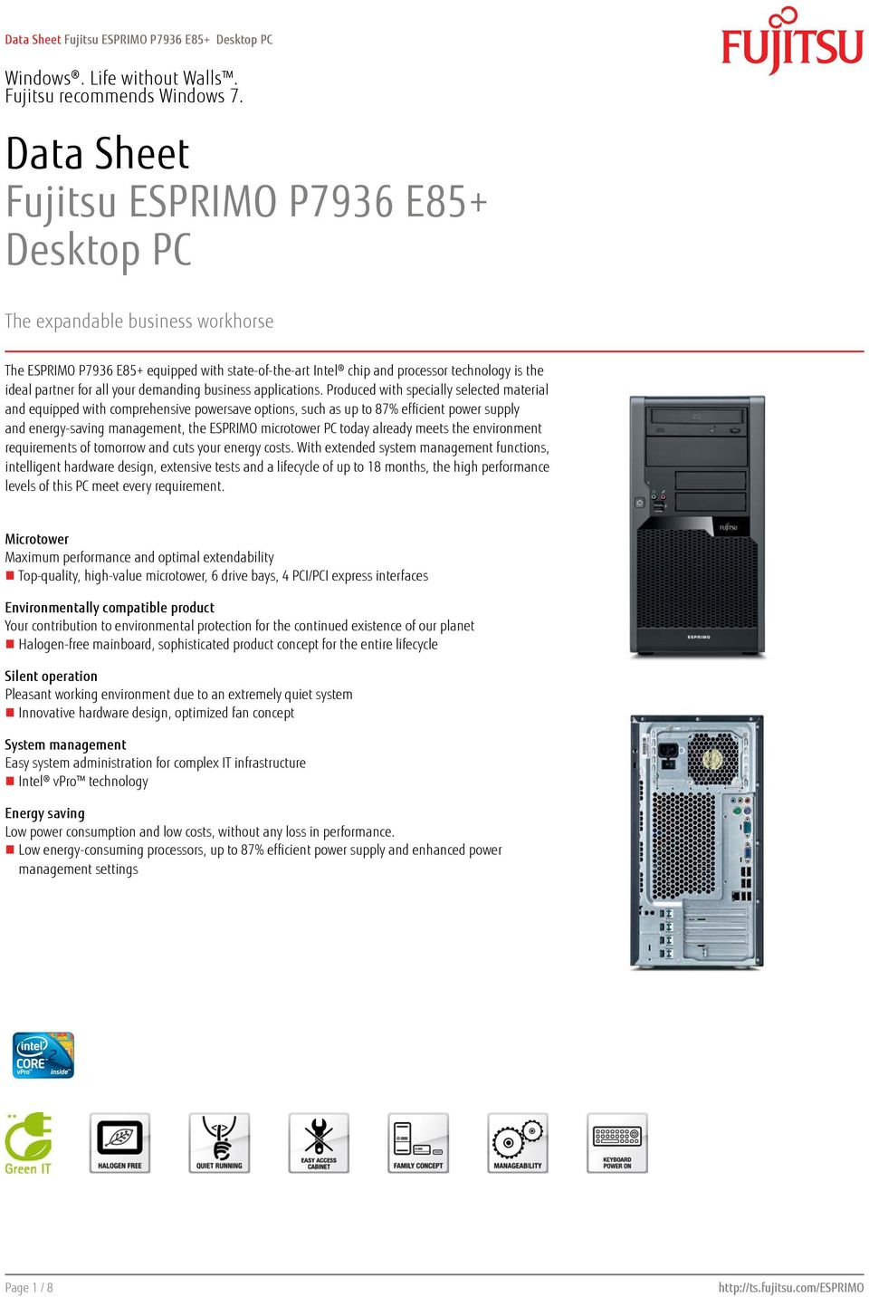 Produced with specially selected material and equipped with comprehensive powersave options, such as up to 87% efficient power supply and energy-saving management, the ESPRIMO microtower PC today