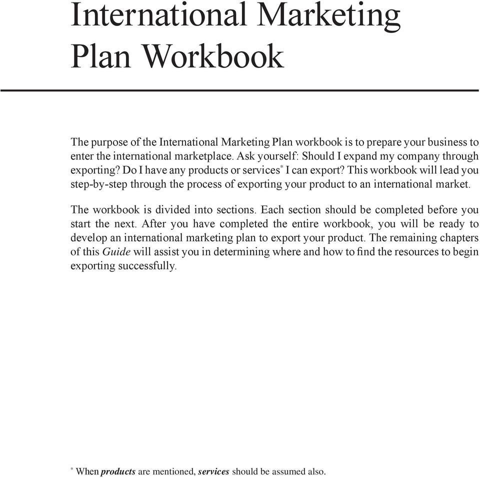 This workbook will lead you step-by-step through the process of exporting your product to an international market. The workbook is divided into sections.