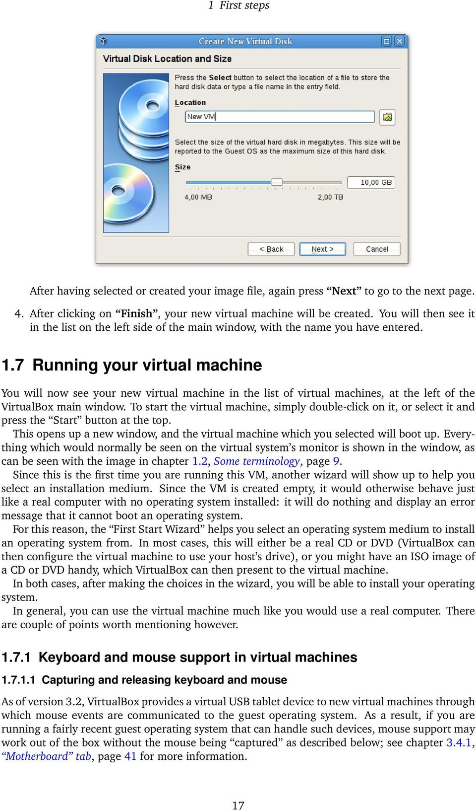 7 Running your virtual machine You will now see your new virtual machine in the list of virtual machines, at the left of the VirtualBox main window.
