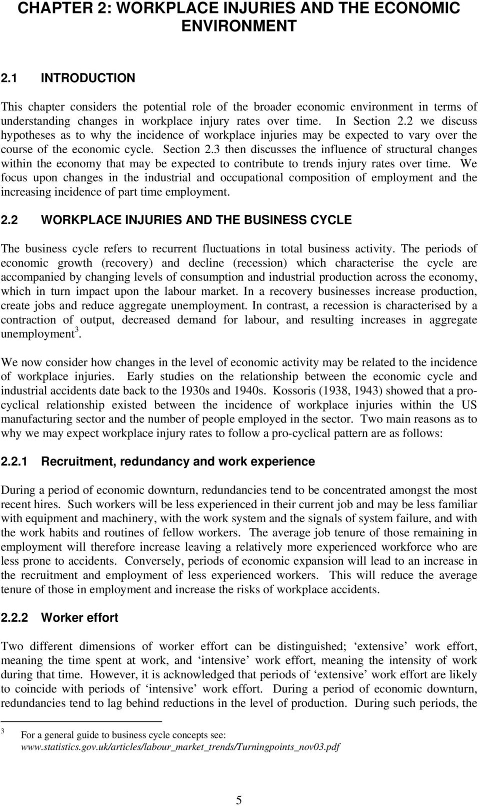 2 we discuss hypotheses as to why the incidence of workplace injuries may be expected to vary over the course of the economic cycle. Section 2.