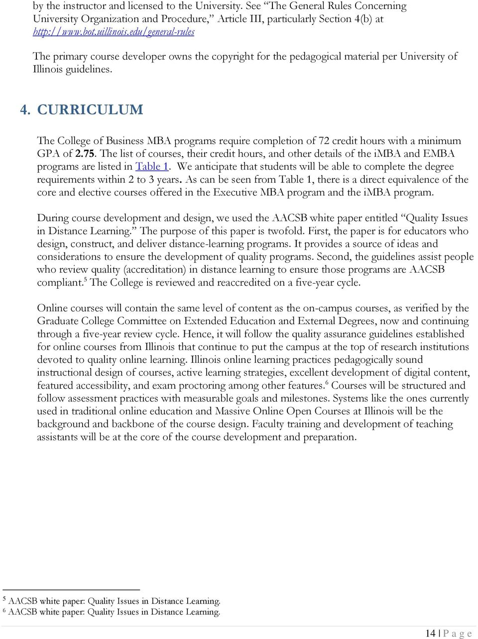 CURRICULUM The College of Business MBA programs require completion of 72 credit hours with a minimum GPA of 2.75.