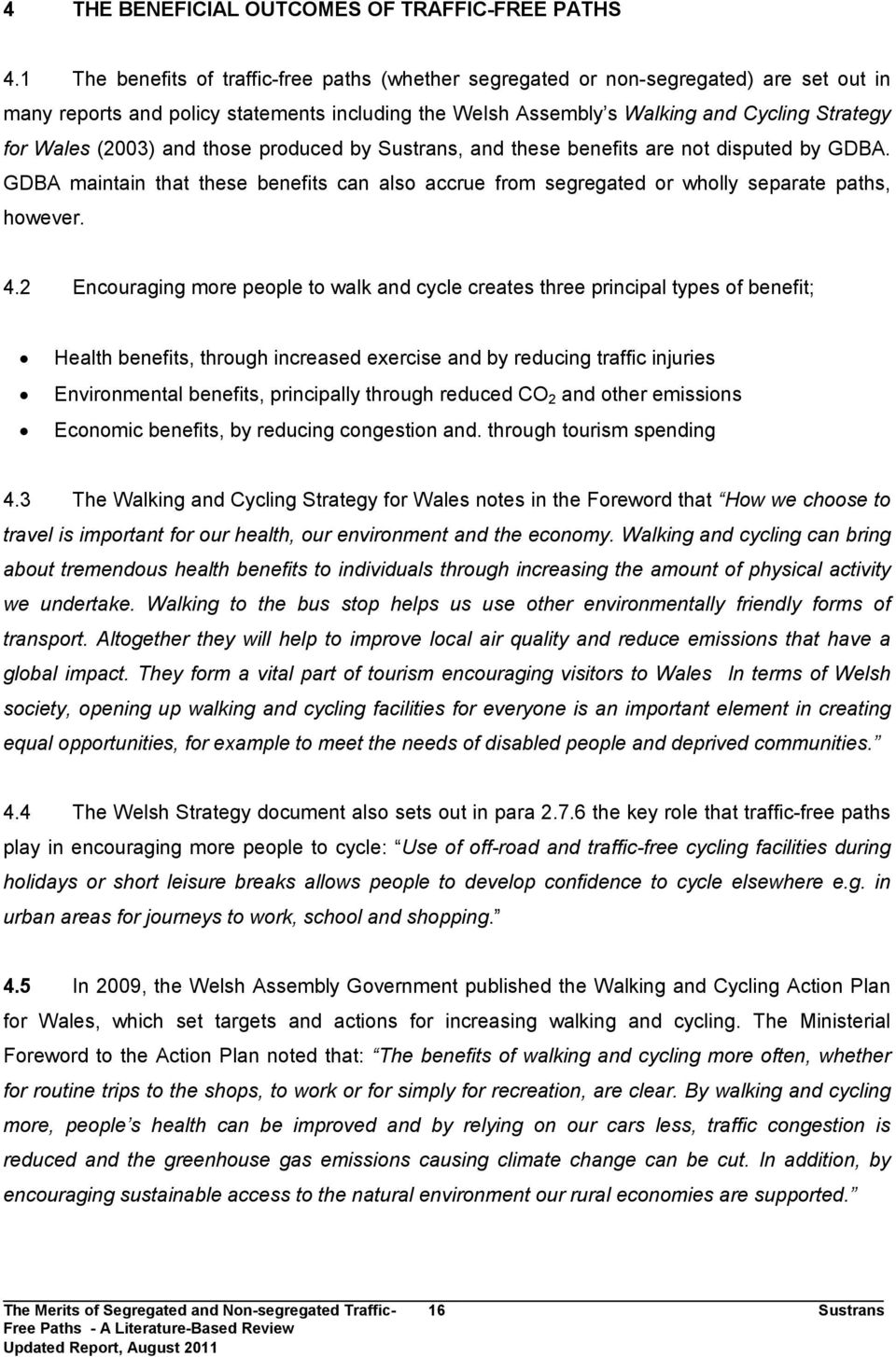 (2003) and those produced by Sustrans, and these benefits are not disputed by GDBA. GDBA maintain that these benefits can also accrue from segregated or wholly separate paths, however. 4.