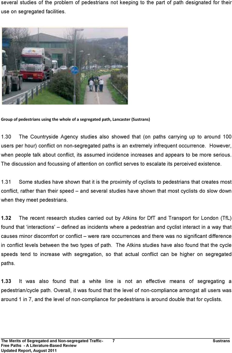 30 The Countryside Agency studies also showed that (on paths carrying up to around 100 users per hour) conflict on non-segregated paths is an extremely infrequent occurrence.