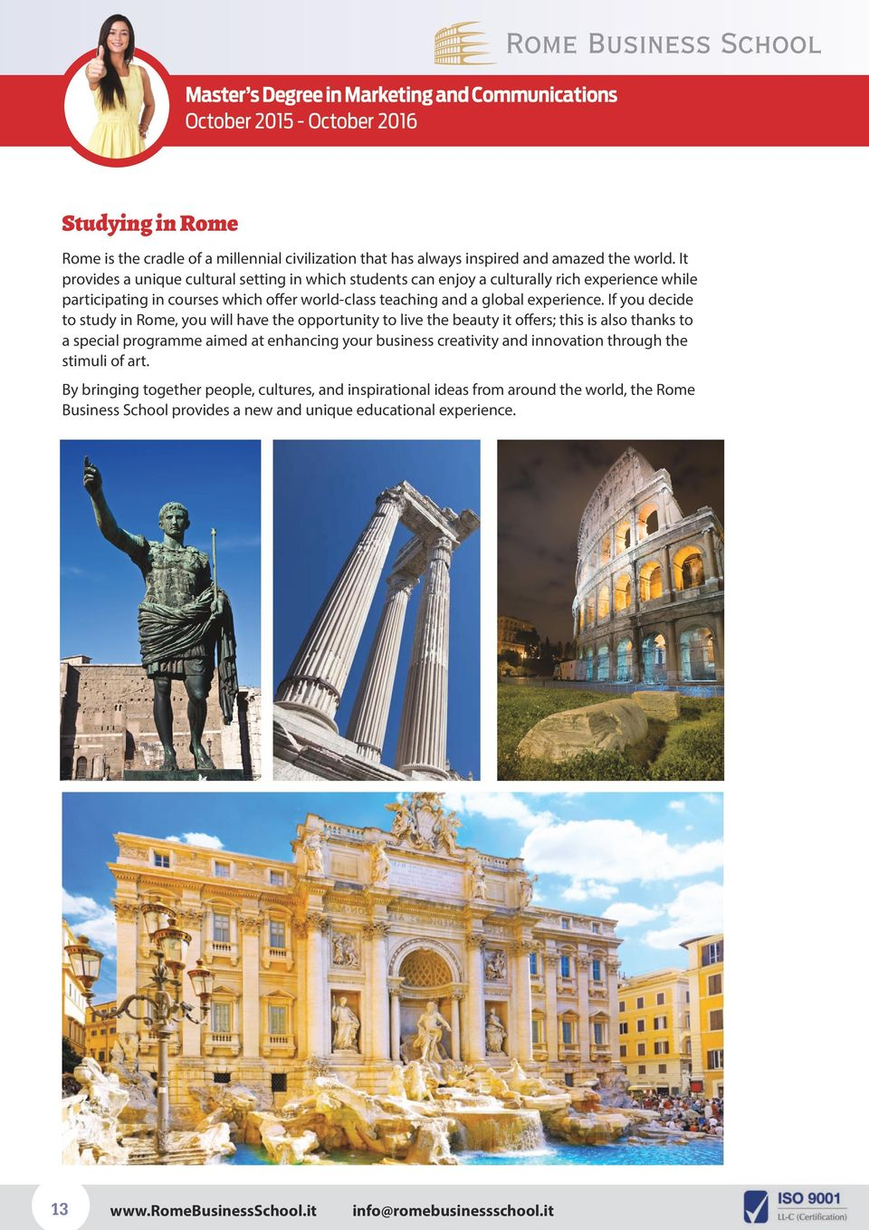 If you decide to study in Rome, you will have the opportunity to live the beauty it offers; this is also thanks to a special programme aimed at enhancing your business creativity and
