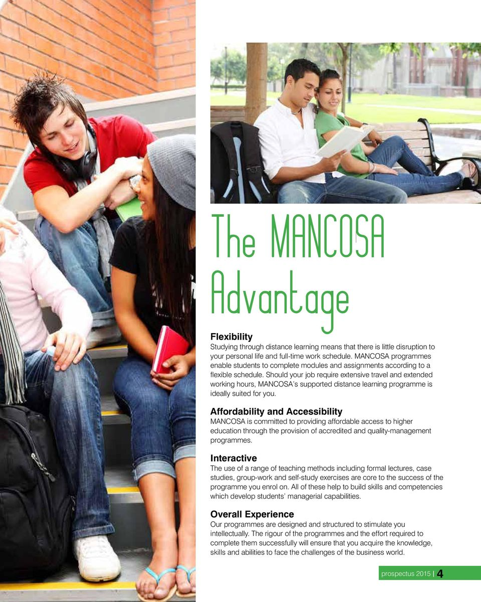 Should your job require extensive travel and extended working hours, MANCOSA s supported distance learning programme is ideally suited for you.