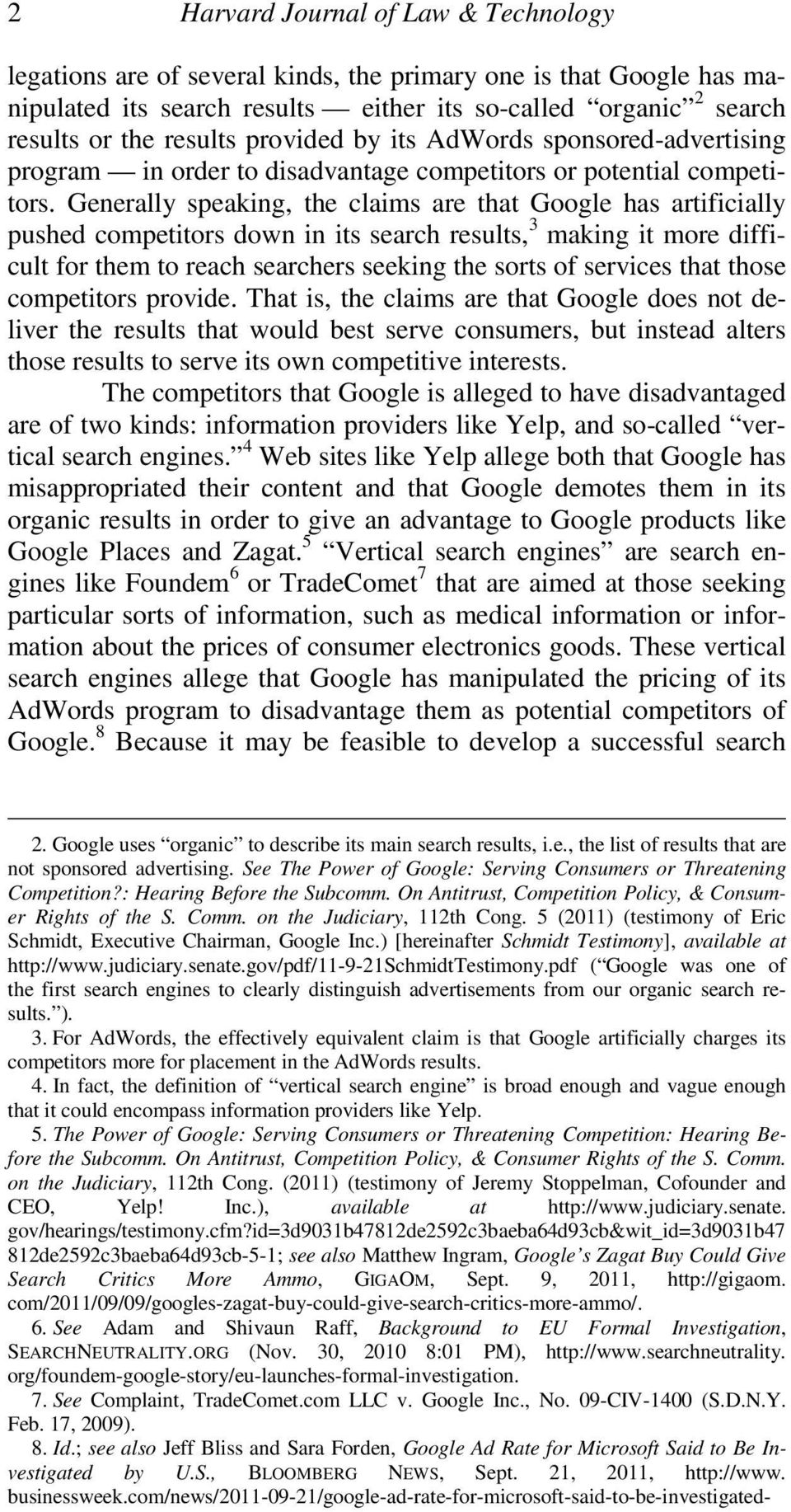 Generally speaking, the claims are that Google has artificially pushed competitors down in its search results, 3 making it more difficult for them to reach searchers seeking the sorts of services