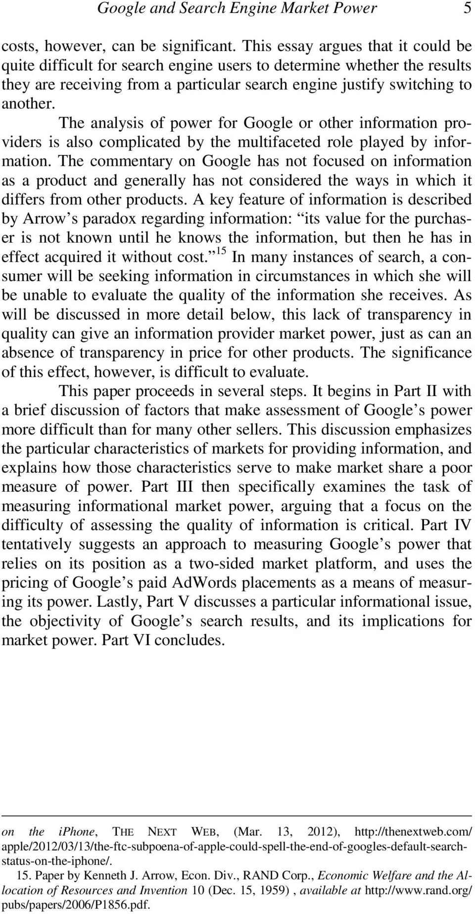 The analysis of power for Google or other information providers is also complicated by the multifaceted role played by information.