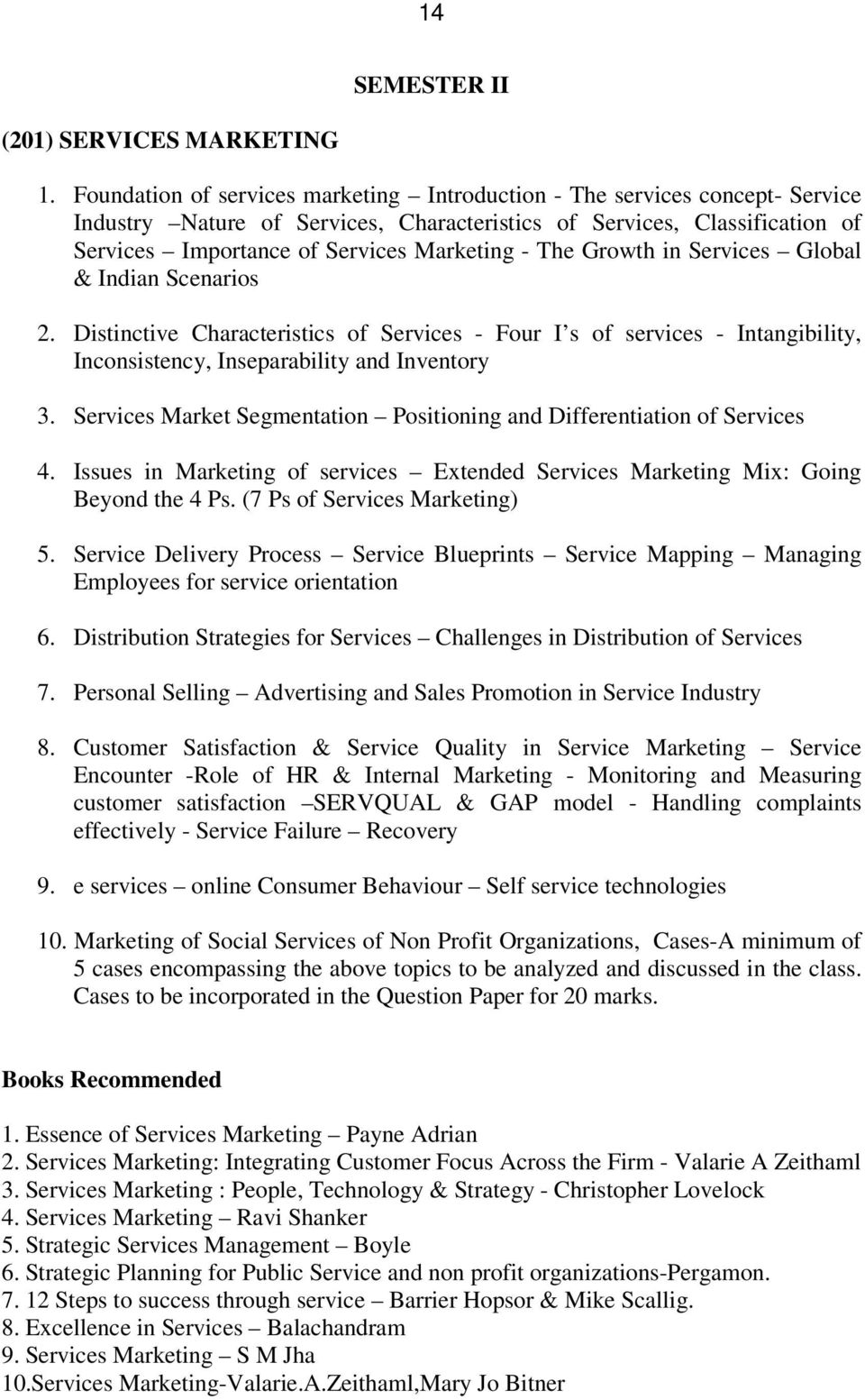 The Growth in Services Global & Indian Scenarios 2. Distinctive Characteristics of Services - Four I s of services - Intangibility, Inconsistency, Inseparability and Inventory 3.