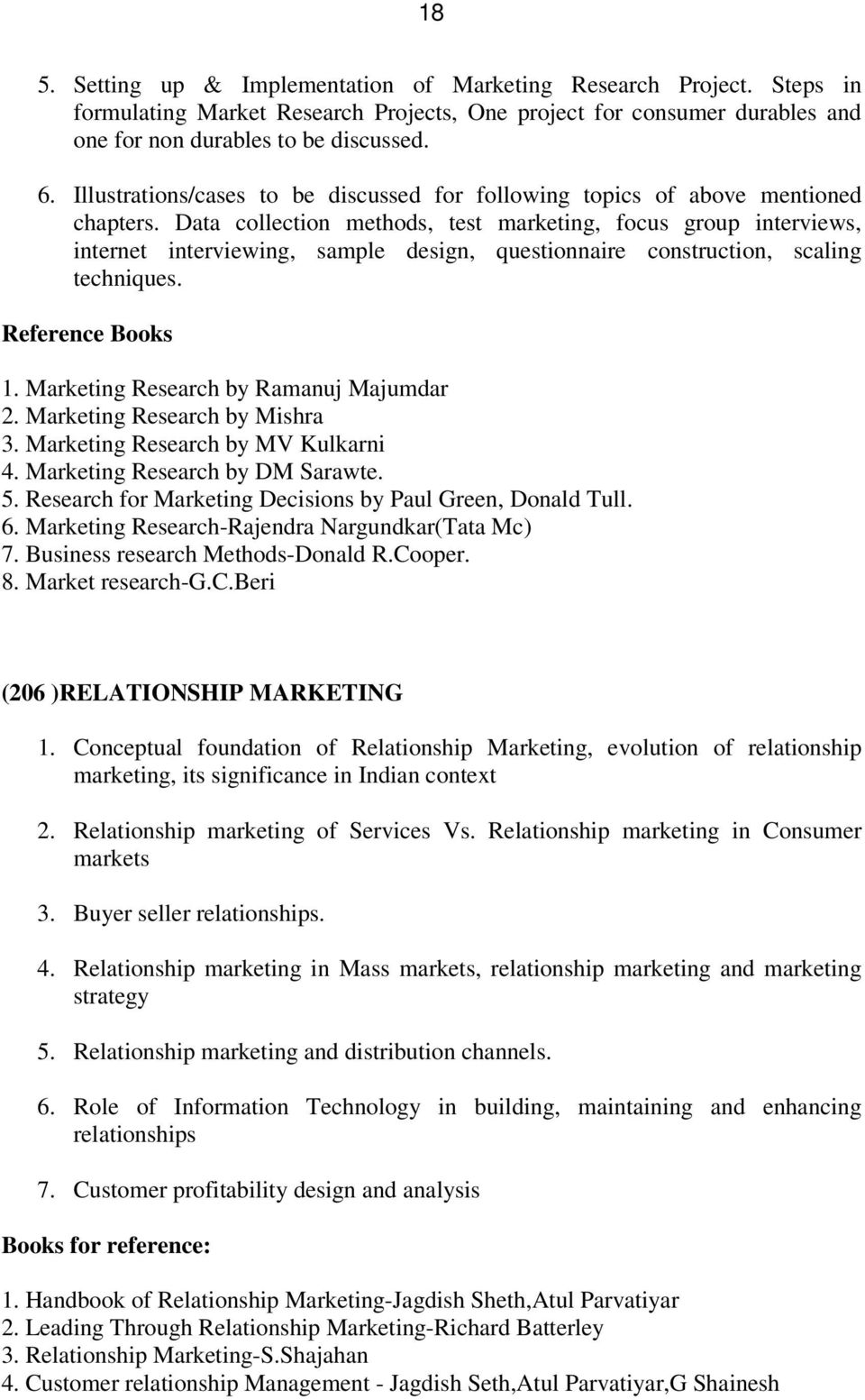 Data collection methods, test marketing, focus group interviews, internet interviewing, sample design, questionnaire construction, scaling techniques. Reference Books 1.