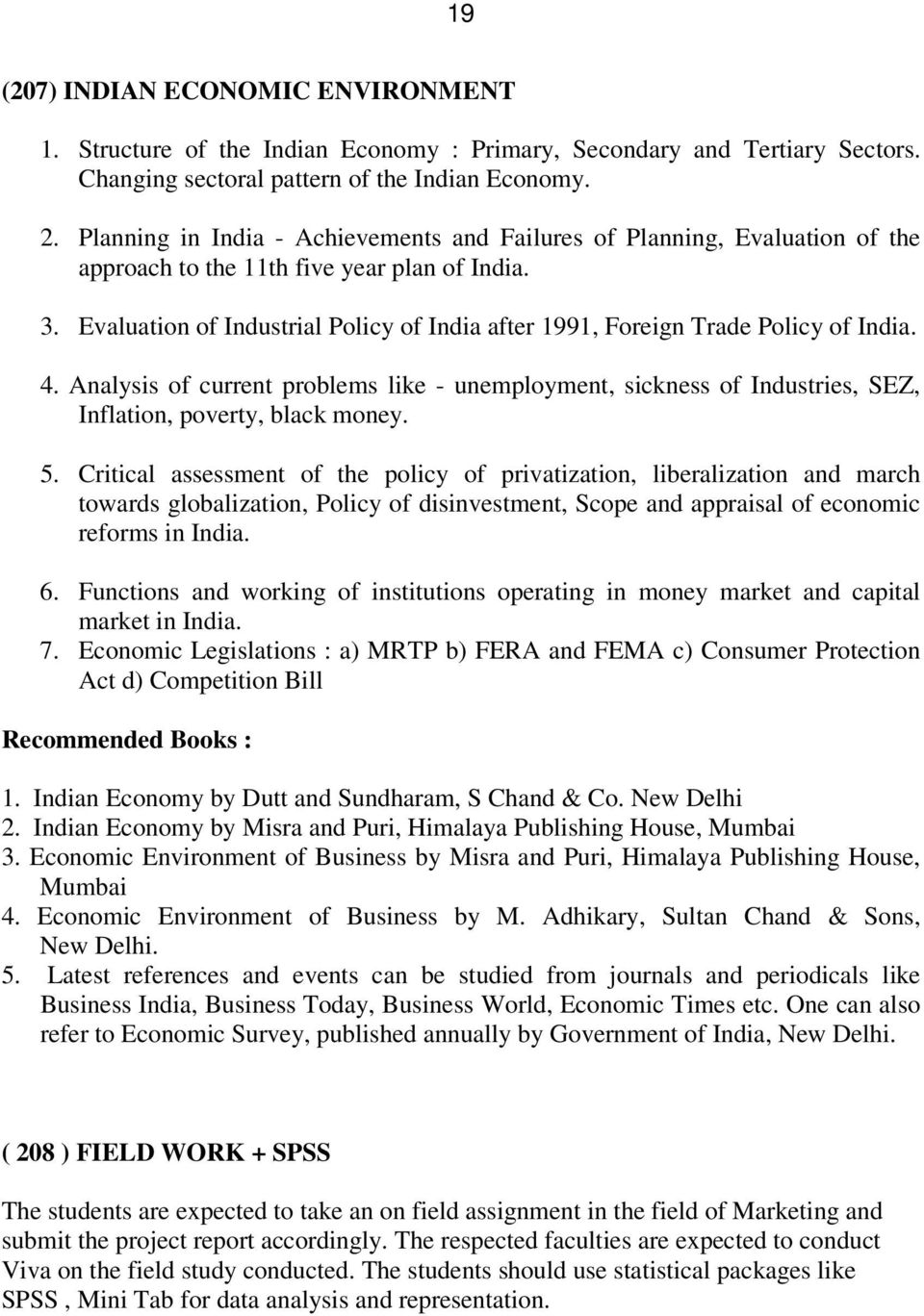 Evaluation of Industrial Policy of India after 1991, Foreign Trade Policy of India. 4. Analysis of current problems like - unemployment, sickness of Industries, SEZ, Inflation, poverty, black money.