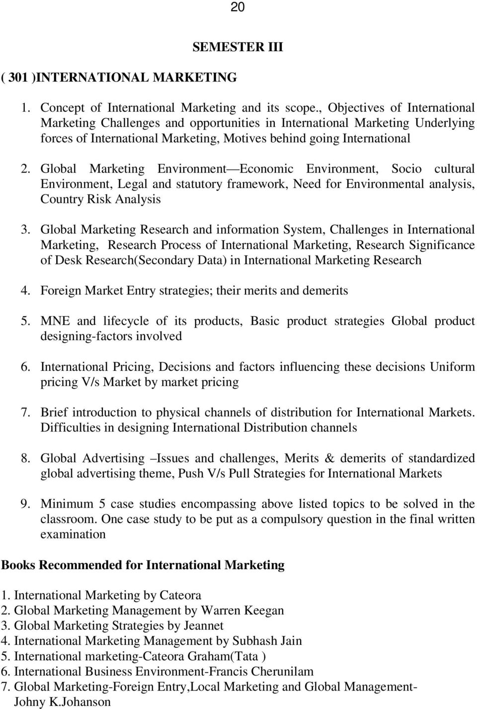 Global Marketing Environment Economic Environment, Socio cultural Environment, Legal and statutory framework, Need for Environmental analysis, Country Risk Analysis 3.