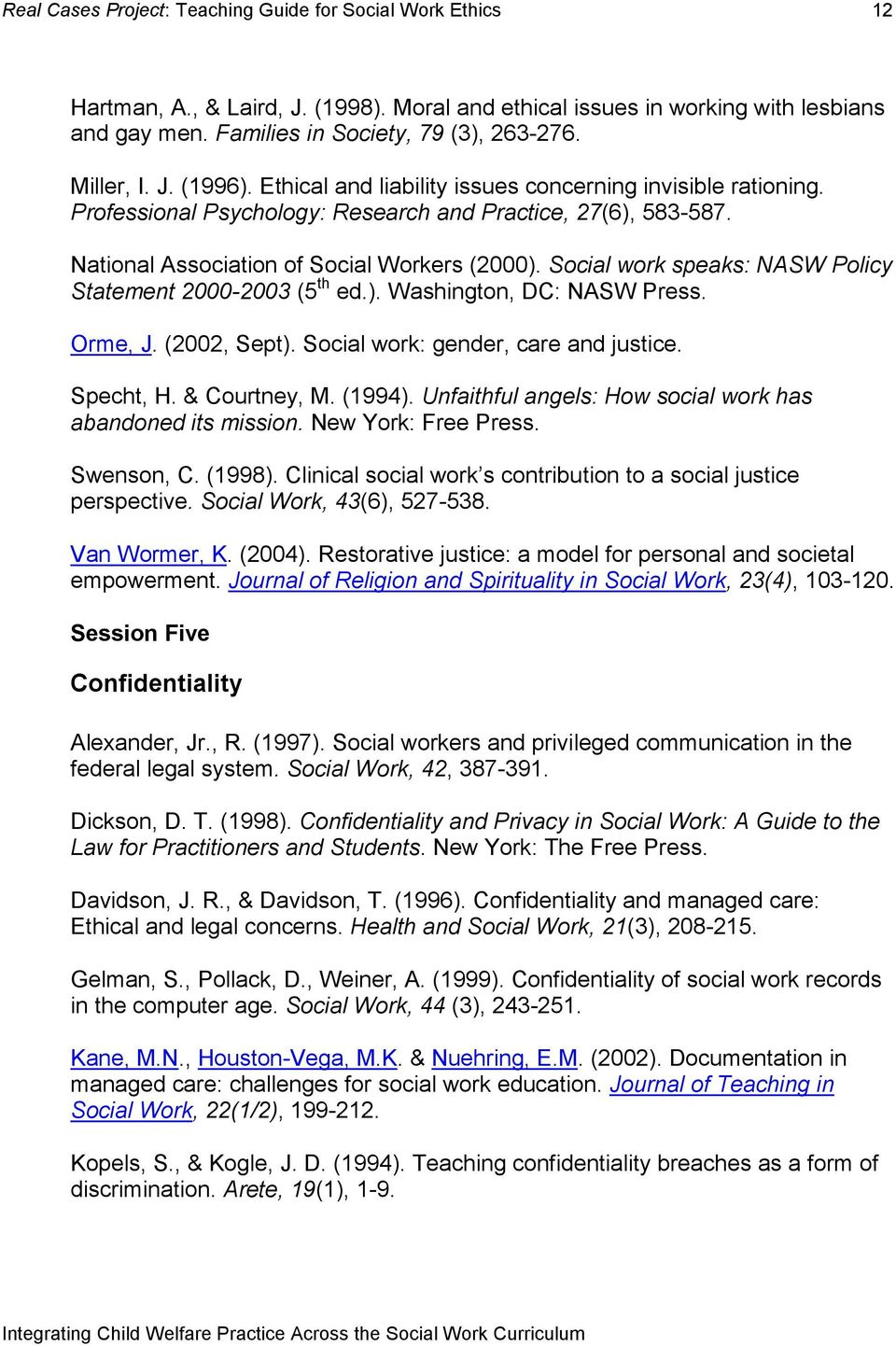 Social work speaks: NASW Policy Statement 2000-2003 (5 th ed.). Washington, DC: NASW Press. Orme, J. (2002, Sept). Social work: gender, care and justice. Specht, H. & Courtney, M. (1994).