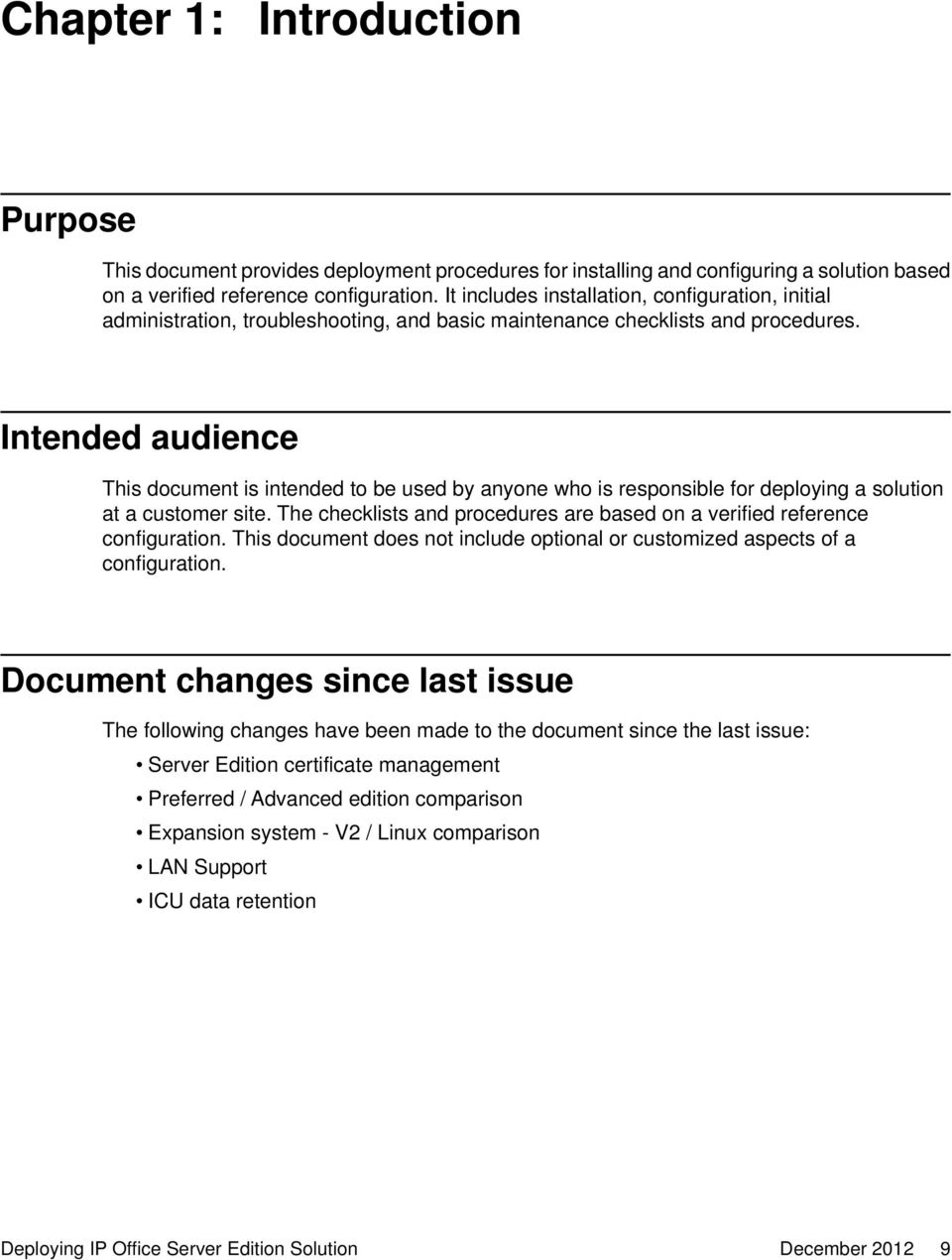 Intended audience This document is intended to be used by anyone who is responsible for deploying a solution at a customer site.