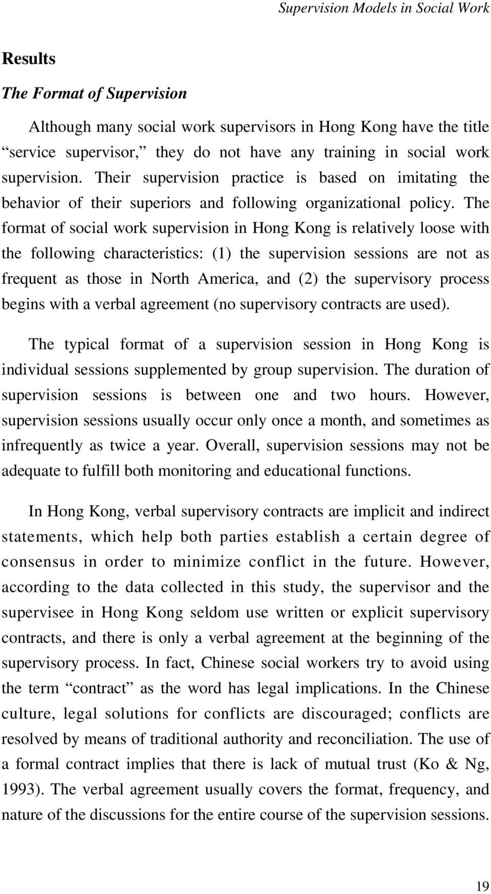 The format of social work supervision in Hong Kong is relatively loose with the following characteristics: (1) the supervision sessions are not as frequent as those in North America, and (2) the