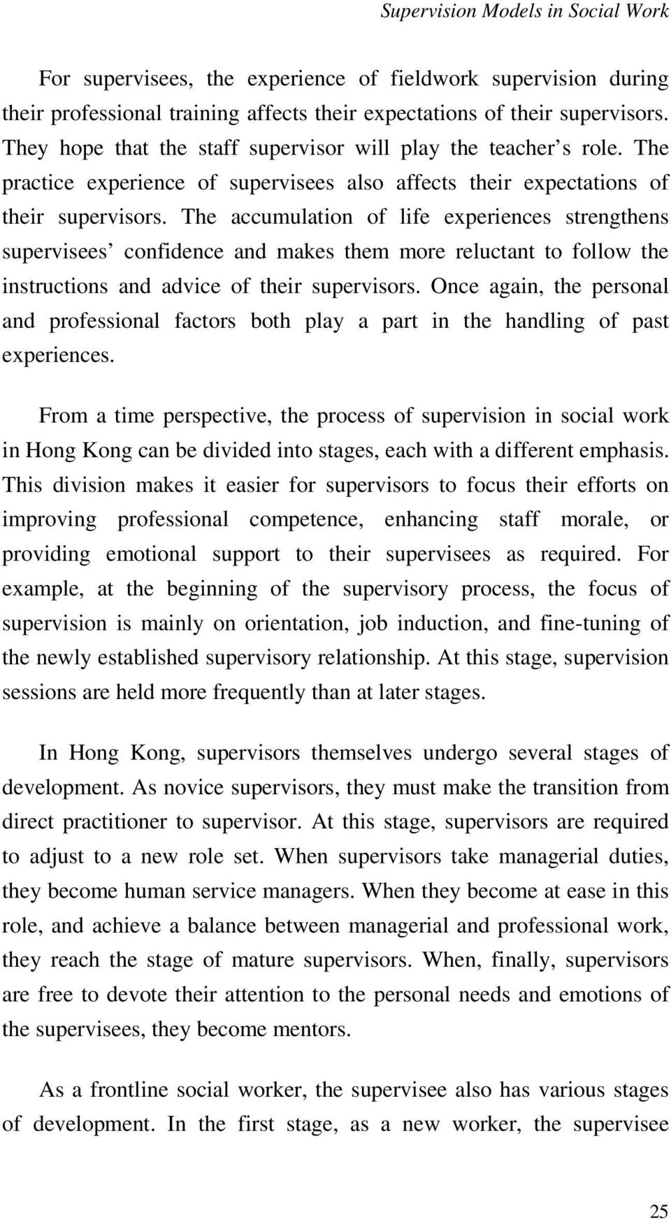 The accumulation of life experiences strengthens supervisees confidence and makes them more reluctant to follow the instructions and advice of their supervisors.
