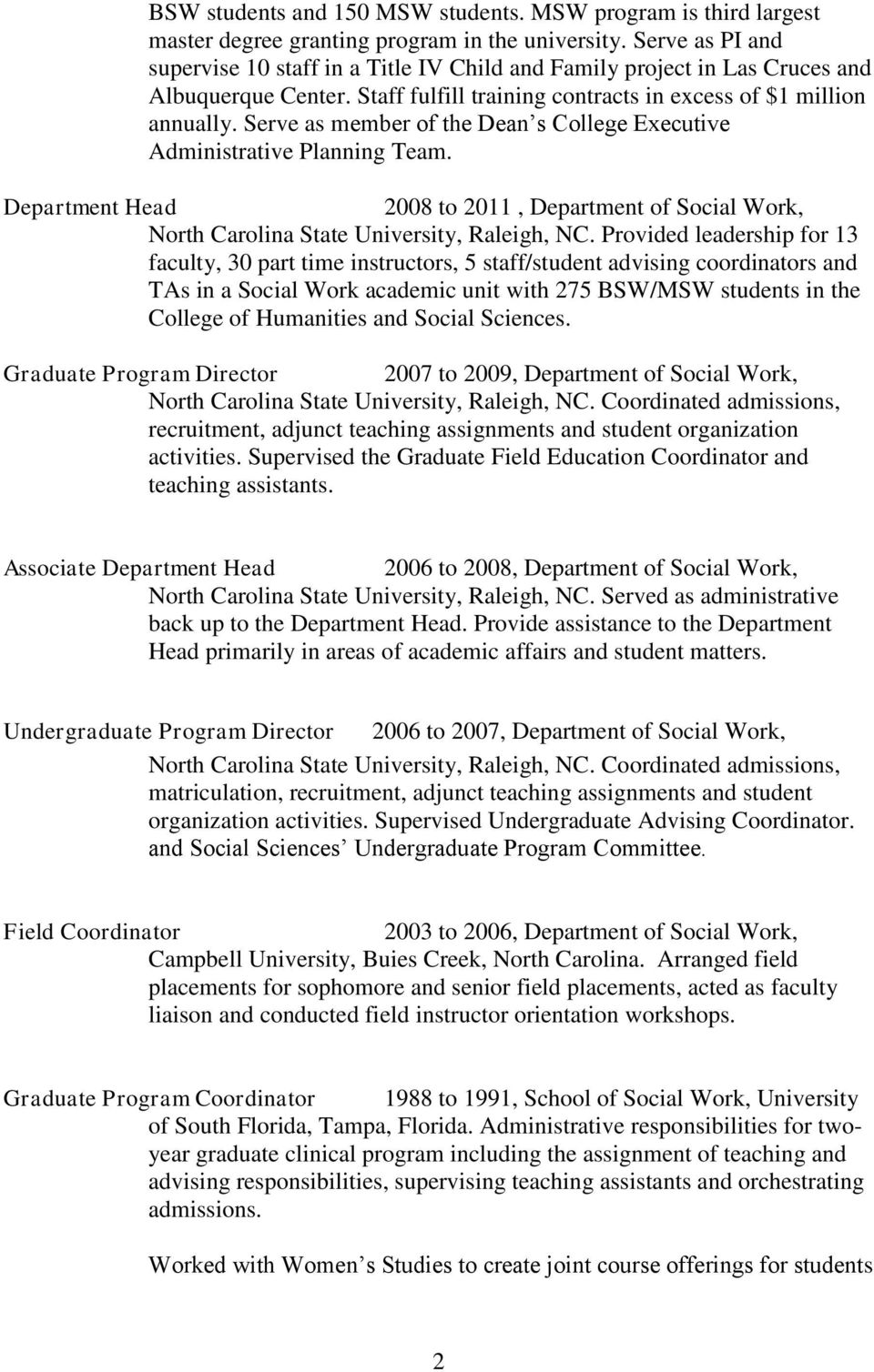 Serve as member of the Dean s College Executive Administrative Planning Team. Department Head 2008 to 2011, Department of Social Work, North Carolina State University, Raleigh, NC.
