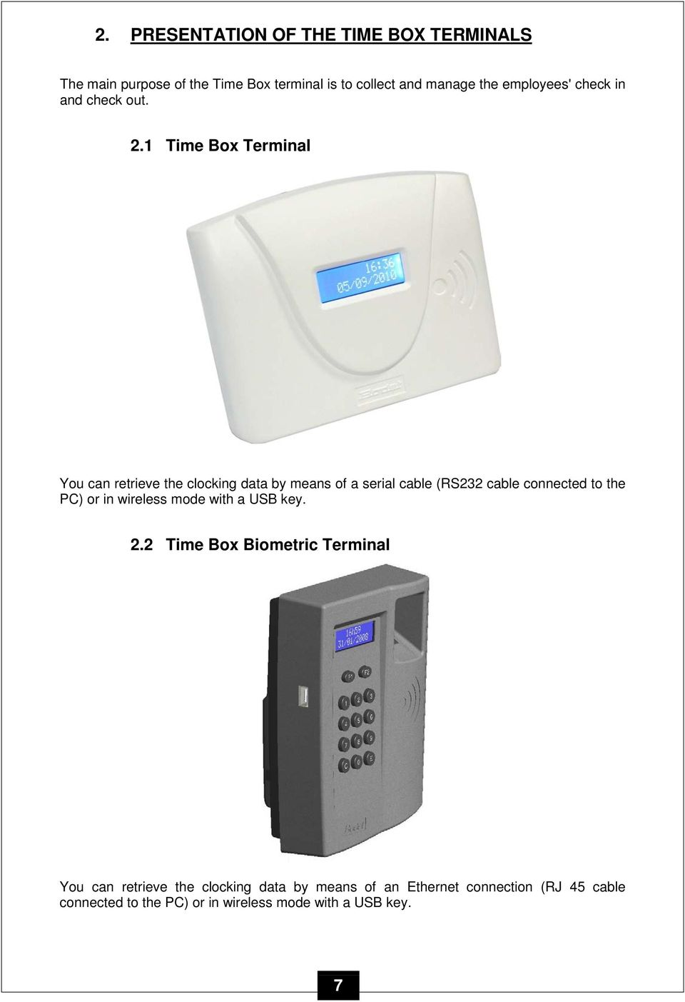 1 Time Box Terminal You can retrieve the clocking data by means of a serial cable (RS232 cable connected to the PC) or