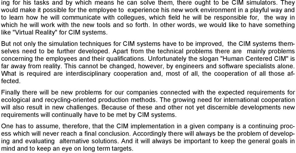 "way in which he will work with the new tools and so forth. In other words, we would like to have something like ""Virtual Reality"" for CIM systems."
