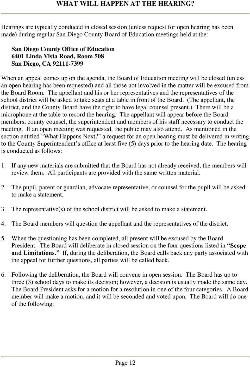 Education 6401 Linda Vista Road, Room 508 San Diego, CA 92111-7399 When an appeal comes up on the agenda, the Board of Education meeting will be closed (unless an open hearing has been requested) and