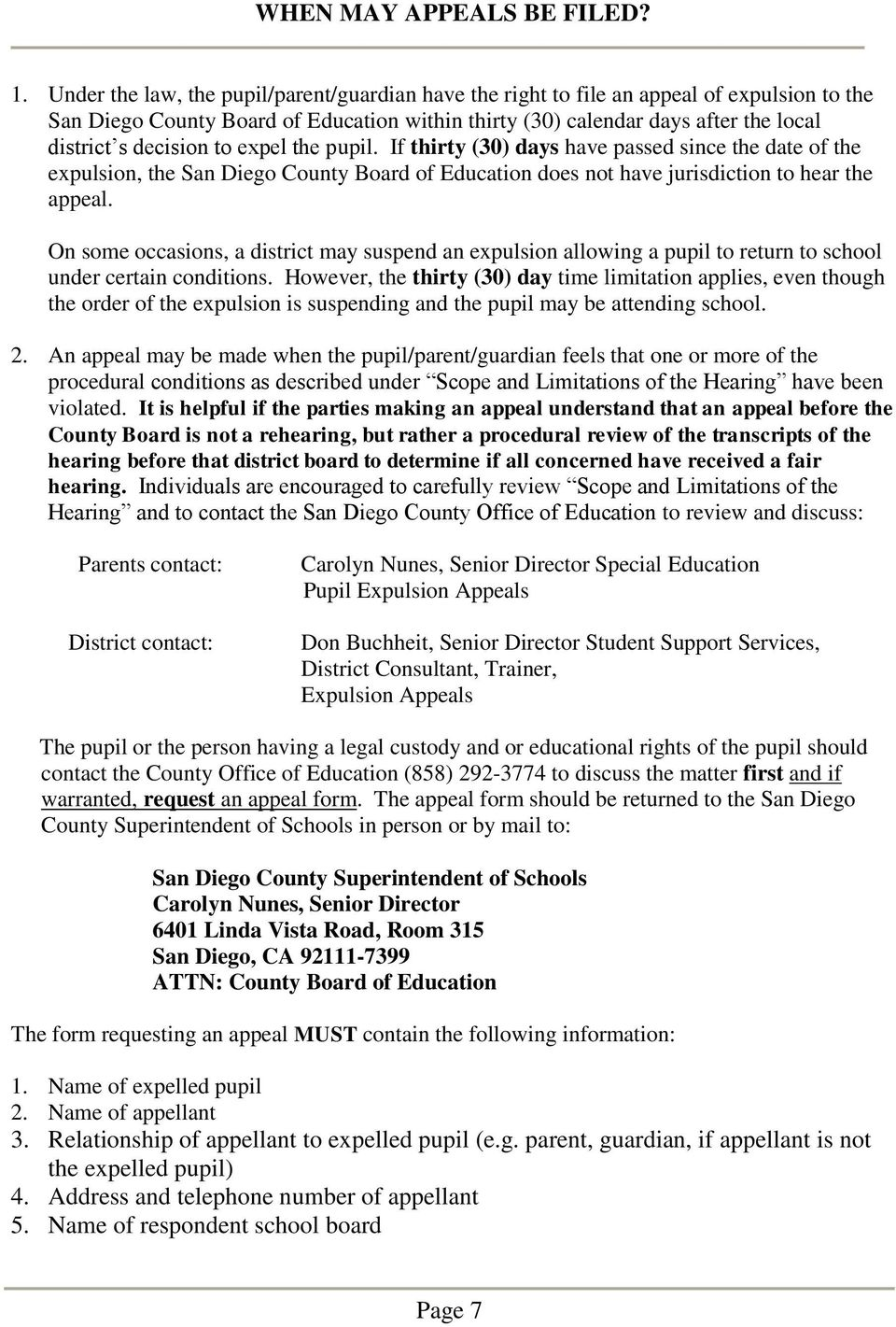 to expel the pupil. If thirty (30) days have passed since the date of the expulsion, the San Diego County Board of Education does not have jurisdiction to hear the appeal.