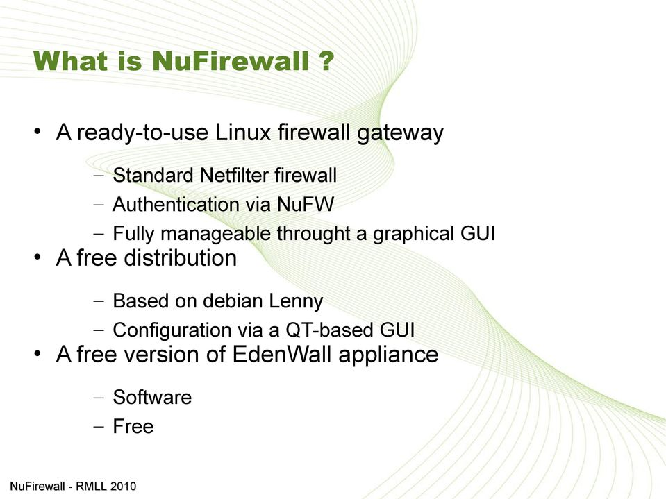 Authentication via NuFW Fully manageable throught a graphical GUI A