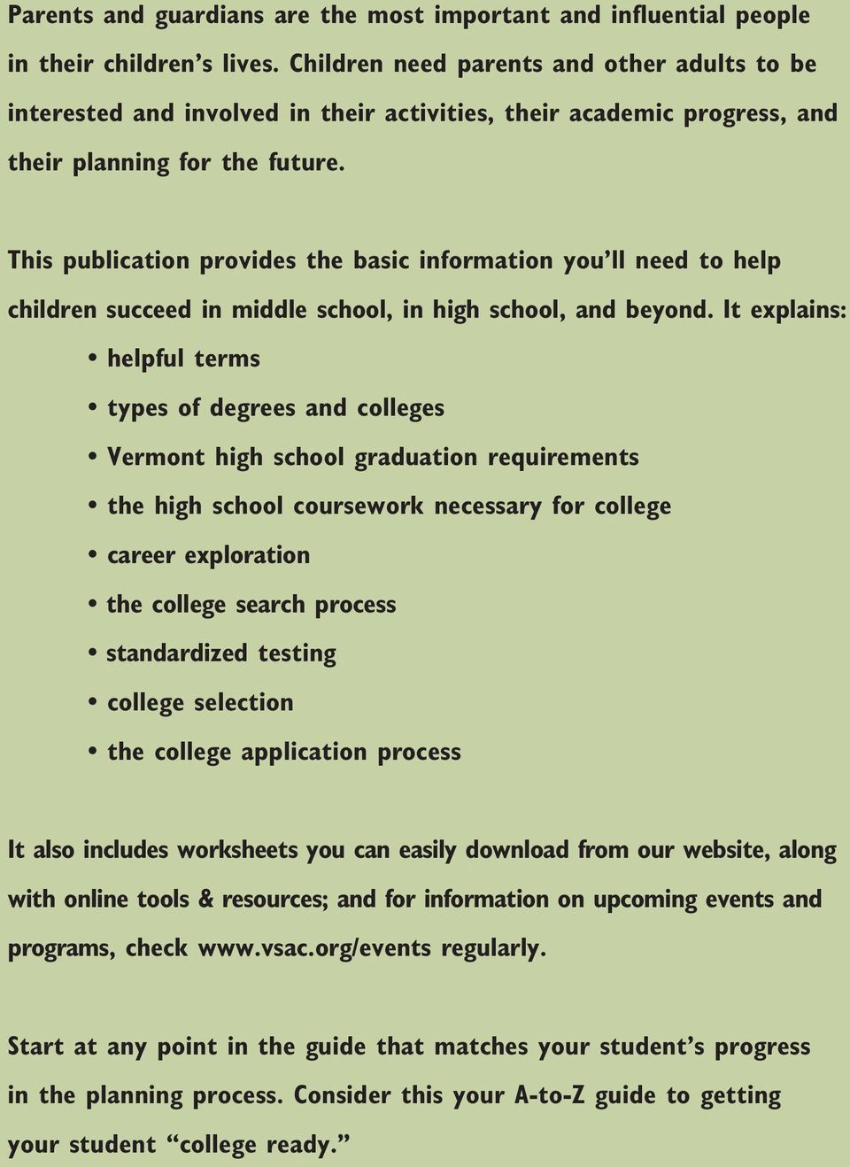 This publication provides the basic information you ll need to help children succeed in middle school, in high school, and beyond.