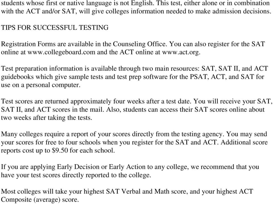 Test preparation information is available through two main resources: SAT, SAT II, and ACT guidebooks which give sample tests and test prep software for the PSAT, ACT, and SAT for use on a personal