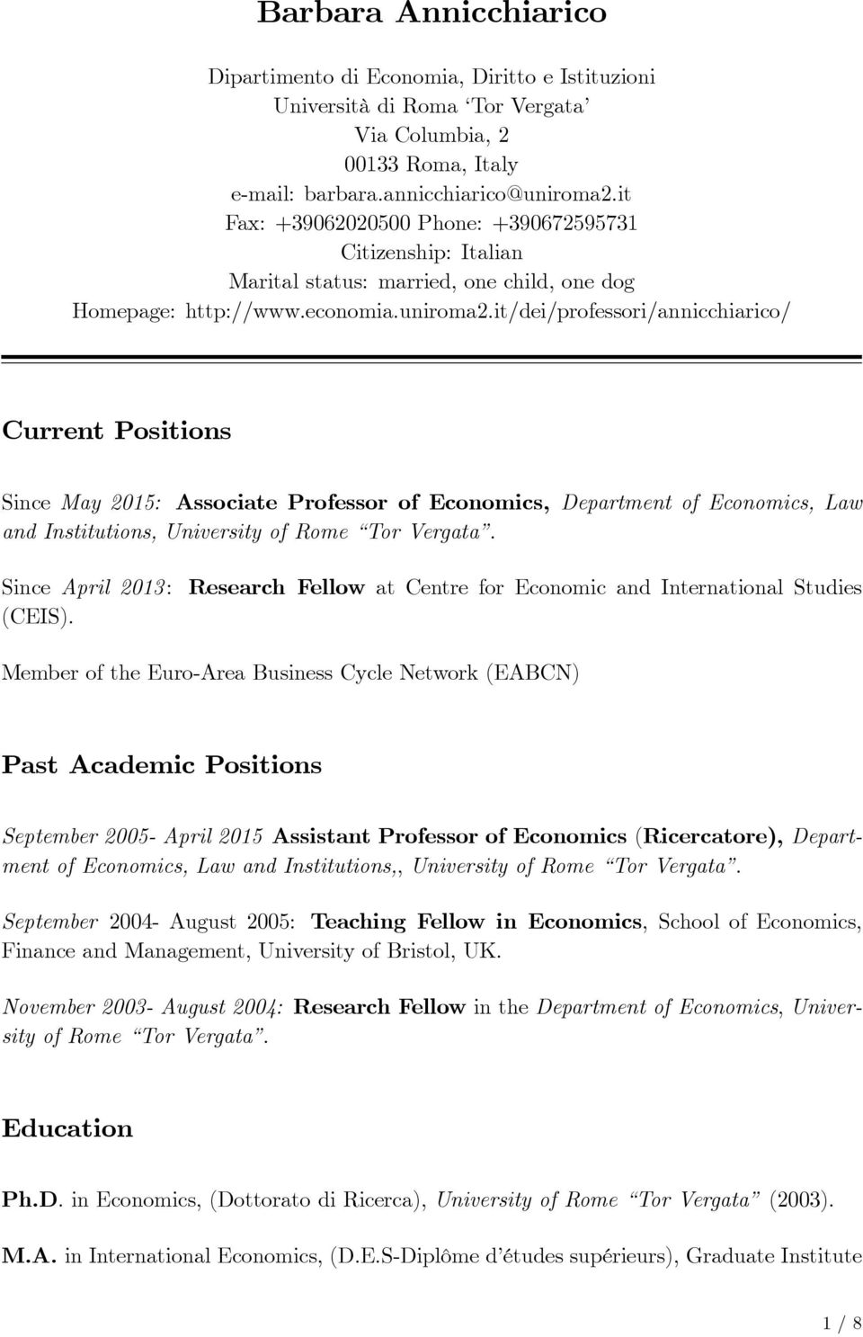 it/dei/professori/annicchiarico/ Current Positions Since May 2015: Associate Professor of Economics, Department of Economics, Law and Institutions, University of Rome Tor Vergata.