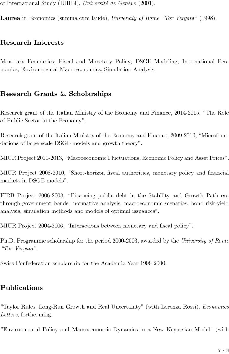 Research Grants & Scholarships Research grant of the Italian Ministry of the Economy and Finance, 2014-2015, The Role of Public Sector in the Economy.
