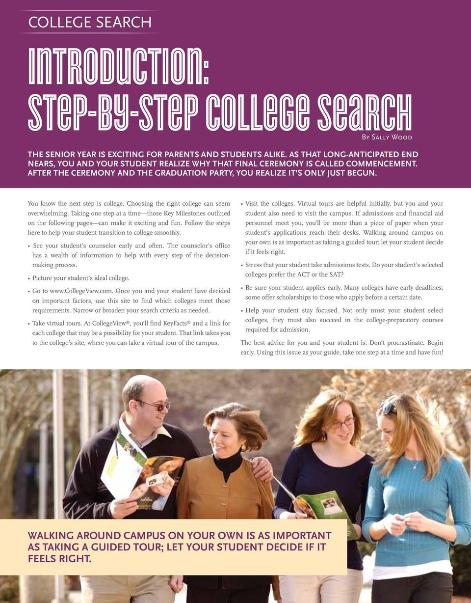 You know the next step is college. Choosing the right college can seem overwhelming. Taking one step at a time those Key Milestones outlined on the following pages can make it exciting and fun.
