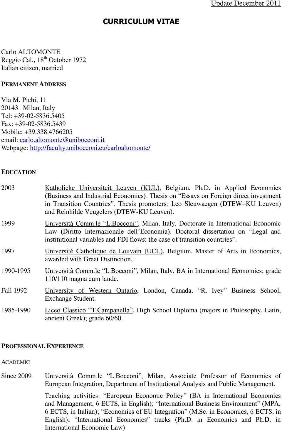 Thesis on Essays on Foreign direct investment in Transition Countries. Thesis promoters: Leo Sleuwaegen (DTEW KU Leuven) and Reinhilde Veugelers (DTEW-KU Leuven). 1999 Università Comm.le L.