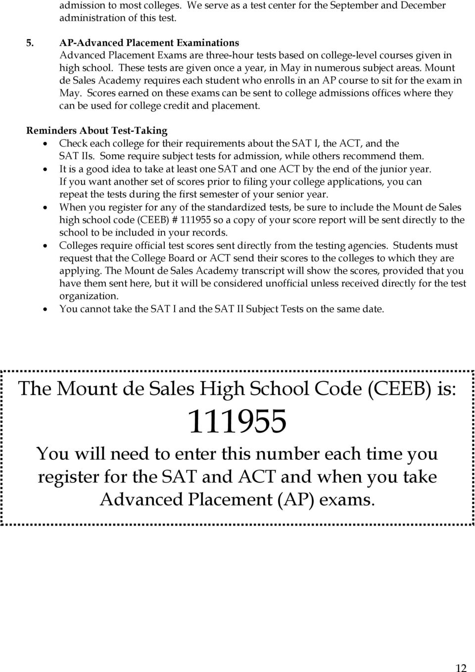 These tests are given once a year, in May in numerous subject areas. Mount de Sales Academy requires each student who enrolls in an AP course to sit for the exam in May.