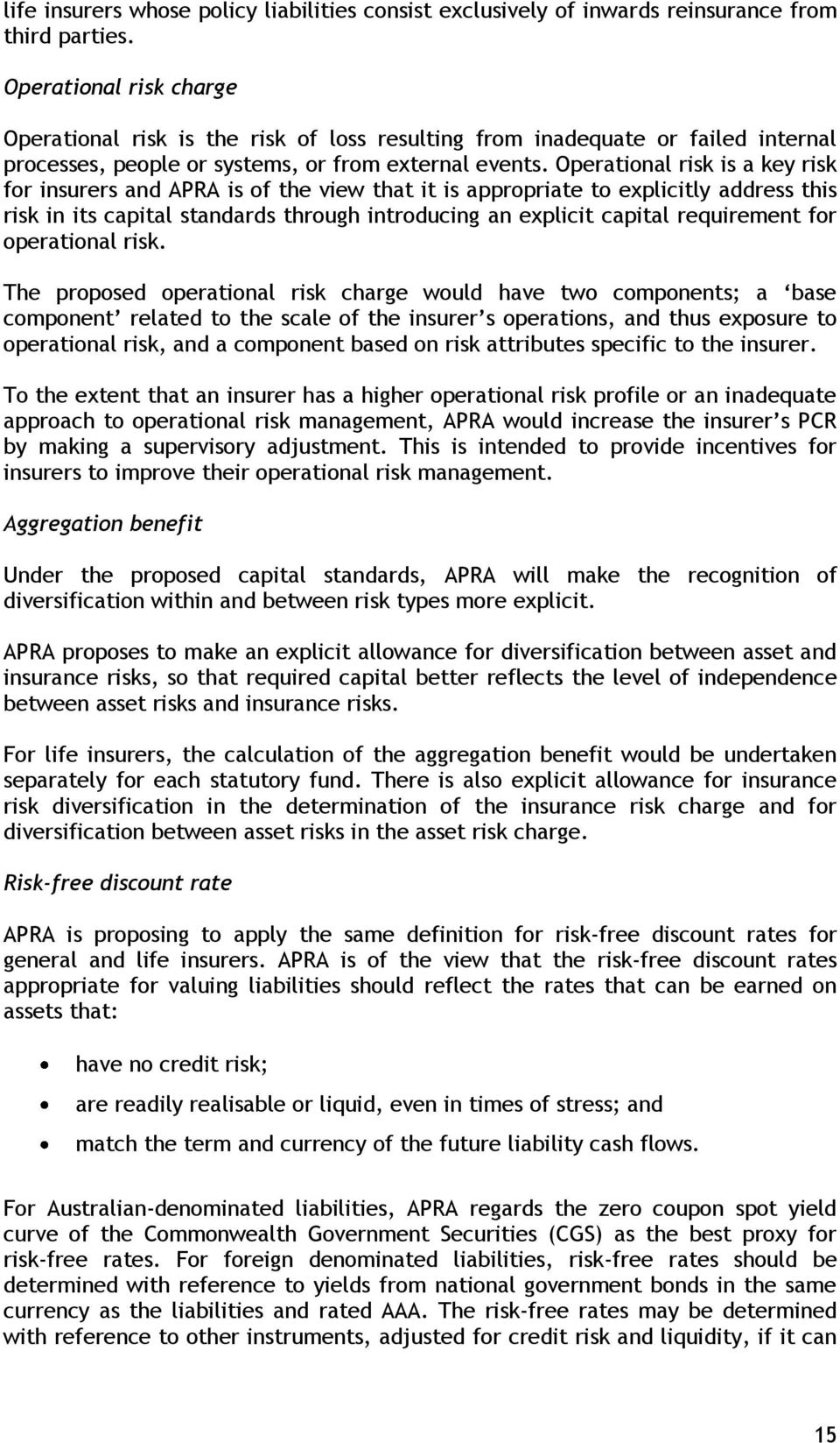 Operational risk is a key risk for insurers and APRA is of the view that it is appropriate to explicitly address this risk in its capital standards through introducing an explicit capital requirement