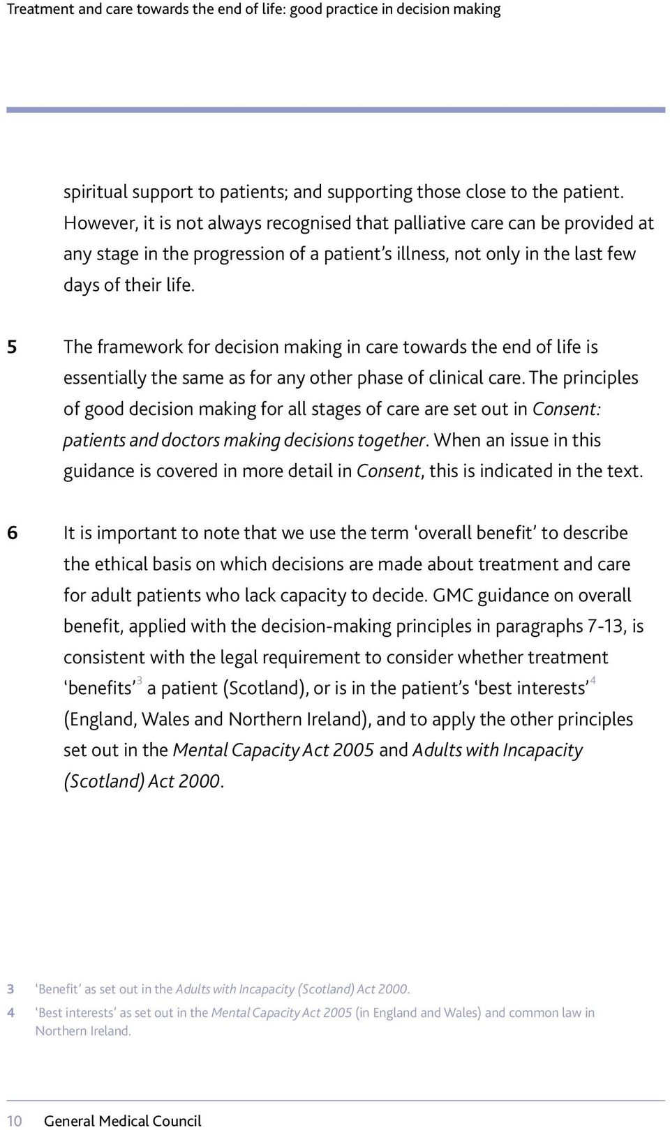 5 The framework for decision making in care towards the end of life is essentially the same as for any other phase of clinical care.