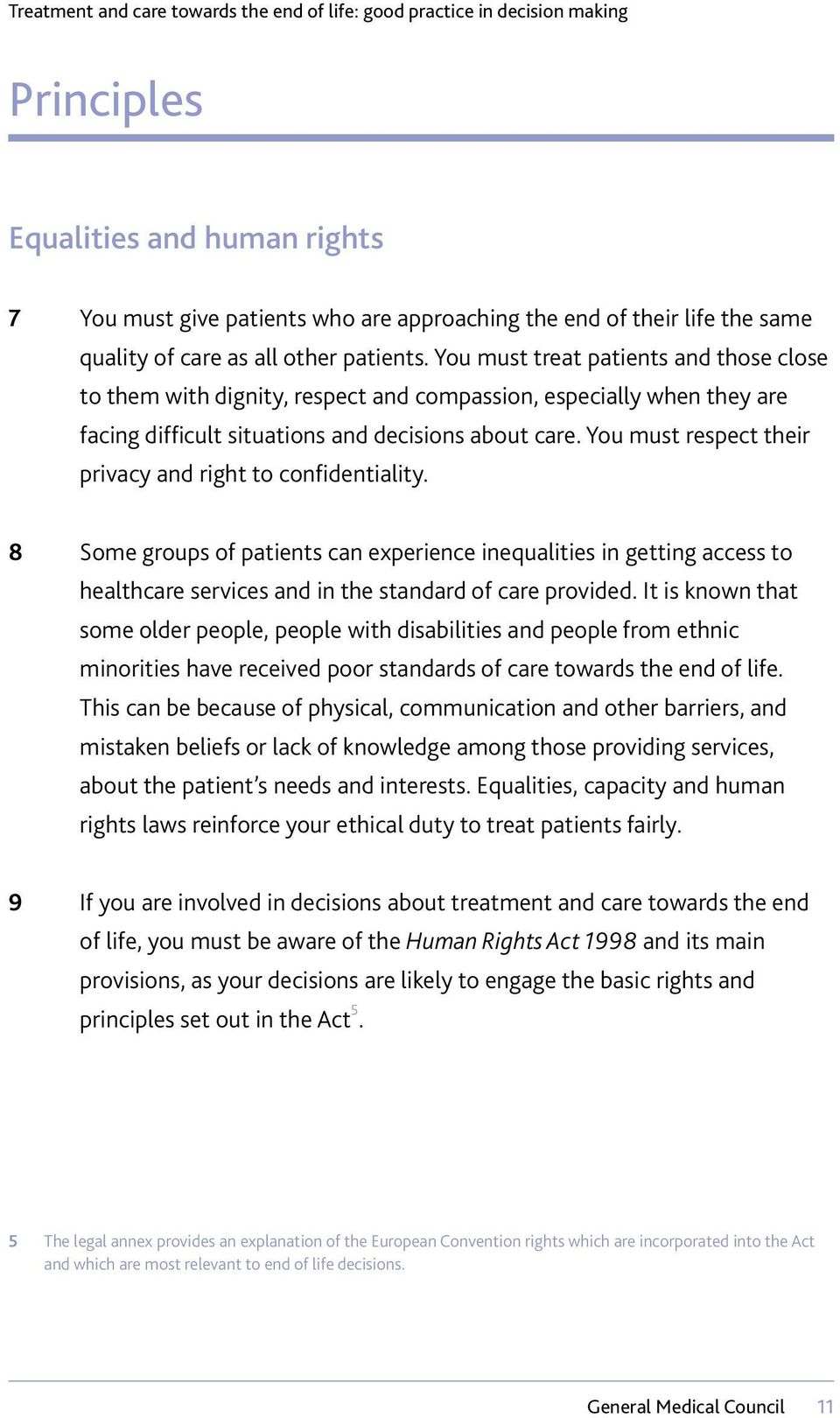 You must respect their privacy and right to confidentiality. 8 Some groups of patients can experience inequalities in getting access to healthcare services and in the standard of care provided.