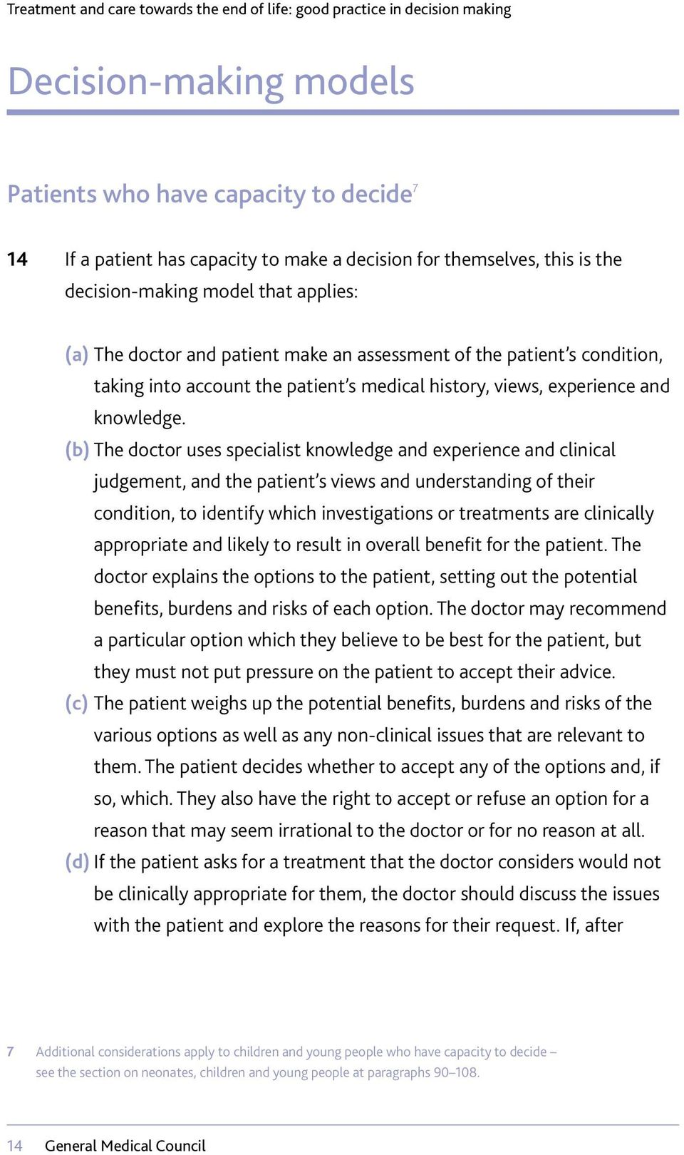 (b) The doctor uses specialist knowledge and experience and clinical judgement, and the patient s views and understanding of their condition, to identify which investigations or treatments are