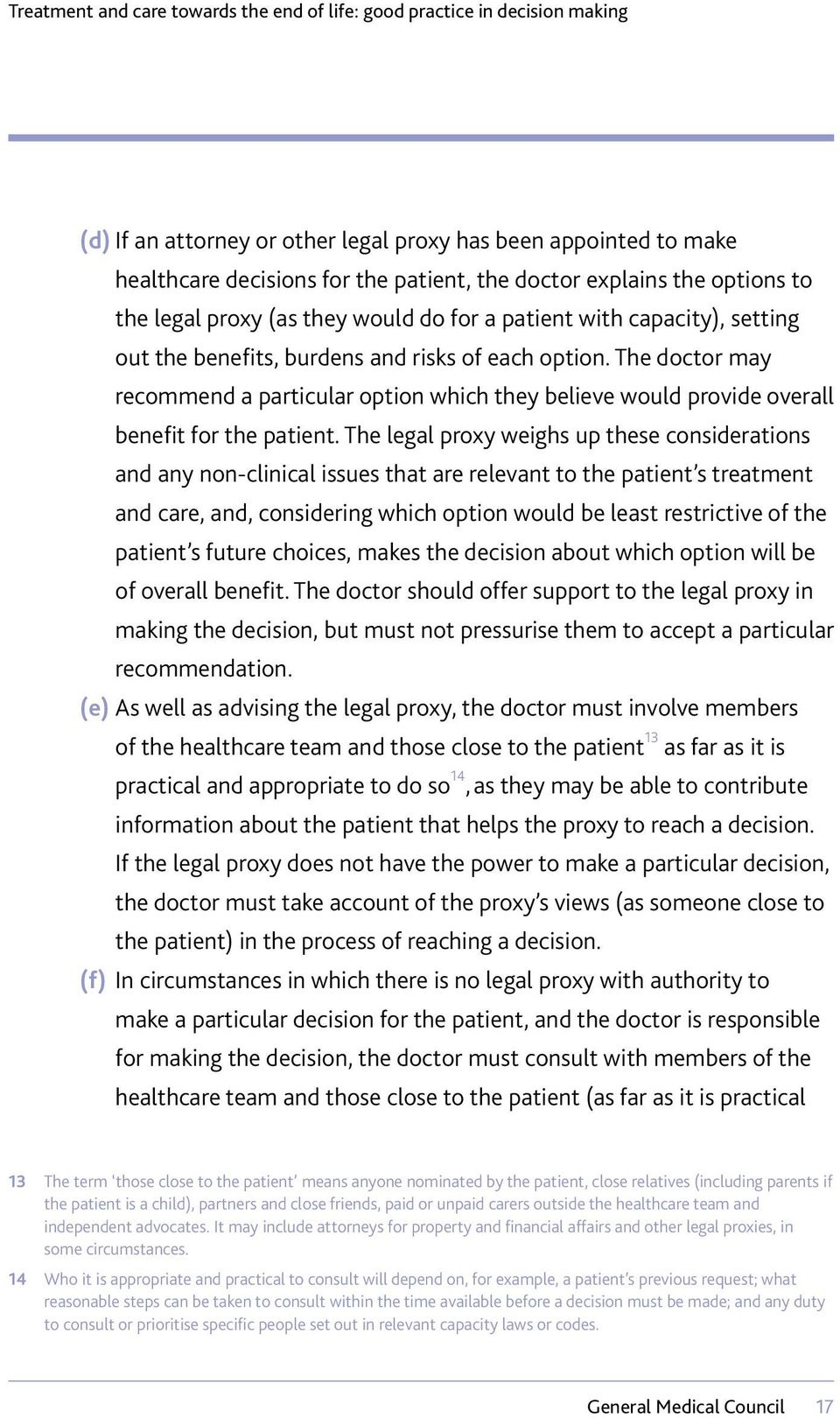 The legal proxy weighs up these considerations and any non-clinical issues that are relevant to the patient s treatment and care, and, considering which option would be least restrictive of the