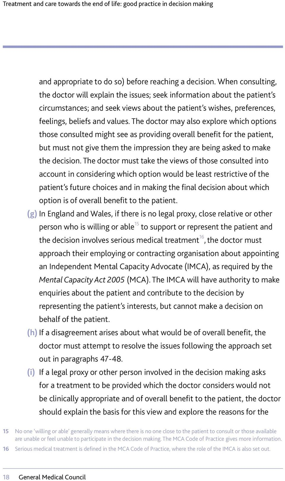 The doctor may also explore which options those consulted might see as providing overall benefit for the patient, but must not give them the impression they are being asked to make the decision.