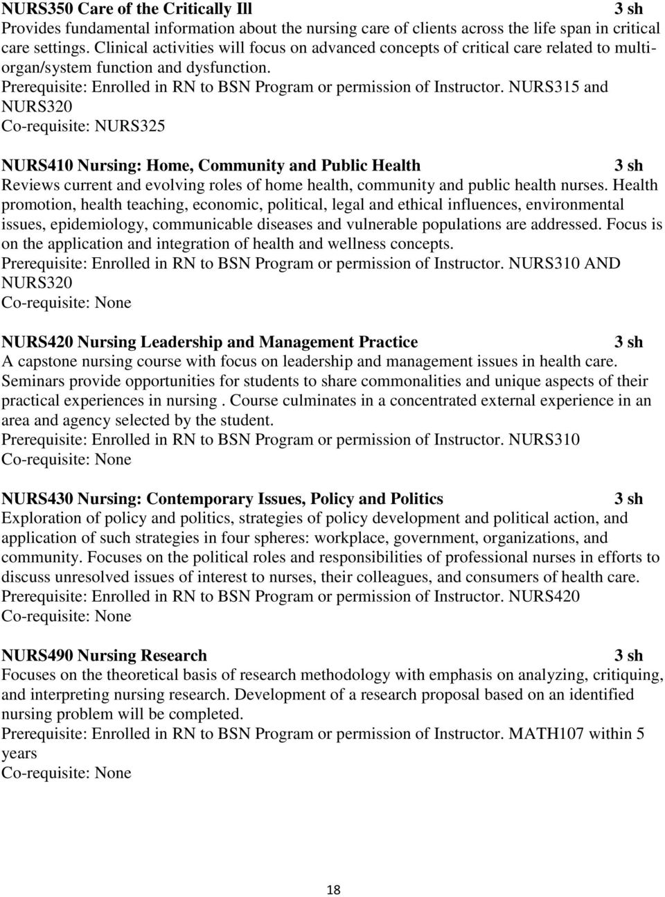 NURS315 and NURS320 Co-requisite: NURS325 NURS410 Nursing: Home, Community and Public Health Reviews current and evolving roles of home health, community and public health nurses.