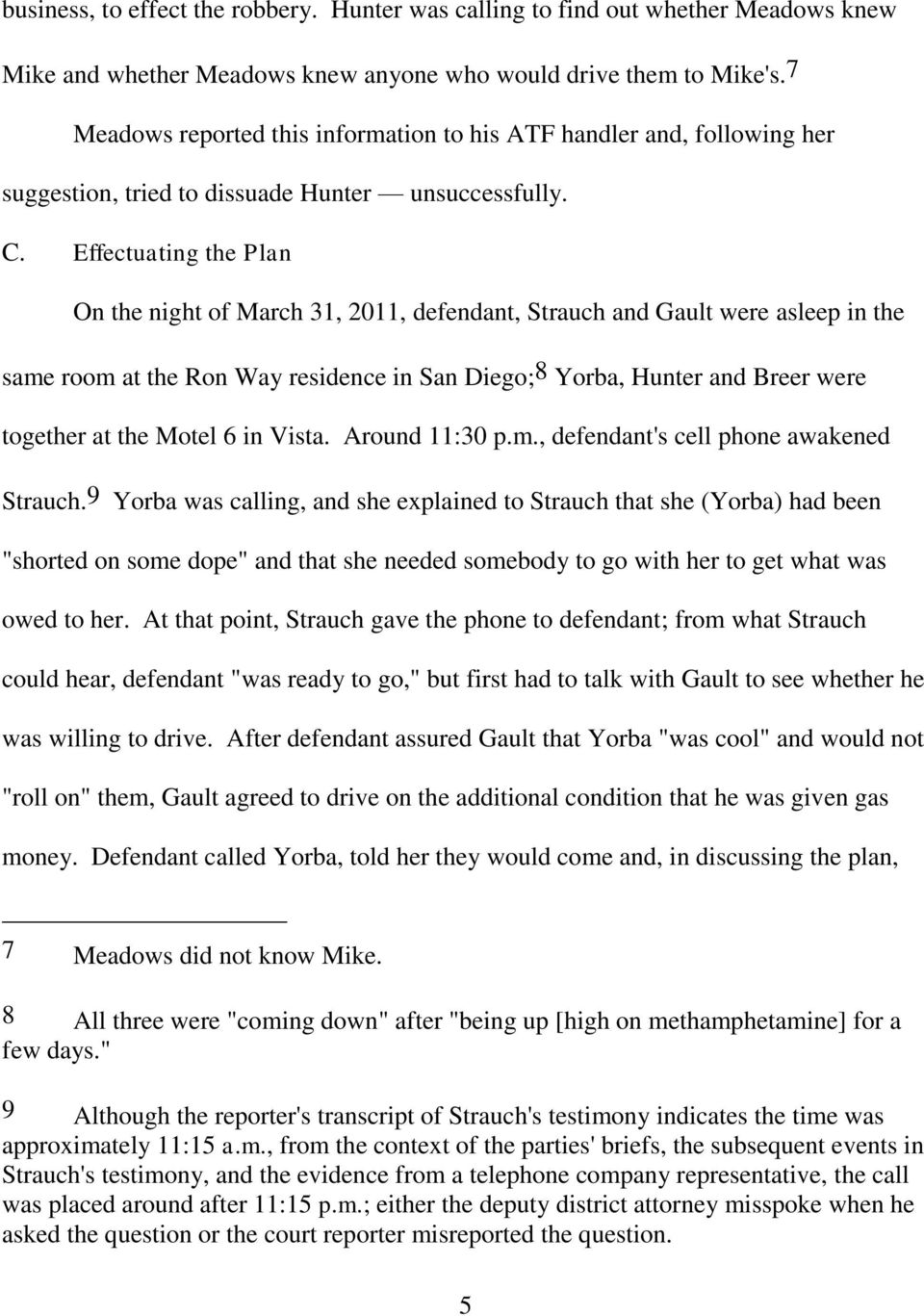 Effectuating the Plan On the night of March 31, 2011, defendant, Strauch and Gault were asleep in the same room at the Ron Way residence in San Diego;8 Yorba, Hunter and Breer were together at the