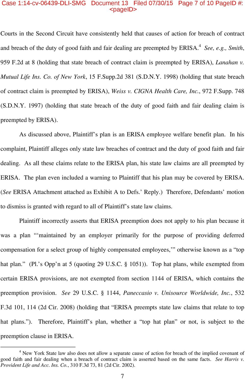 of New York, 15 F.Supp.2d 381 (S.D.N.Y. 1998) (holding that state breach of contract claim is preempted by ERISA), Weiss v. CIGNA Health Care, Inc., 972 F.Supp. 748 (S.D.N.Y. 1997) (holding that state breach of the duty of good faith and fair dealing claim is preempted by ERISA).