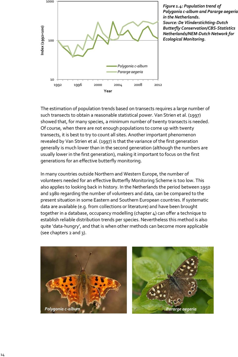 10 1992 1996 2000 2004 2008 2012 Year Polygonia c-album Pararge aegeria The estimation of population trends based on transects requires a large number of such transects to obtain a reasonable