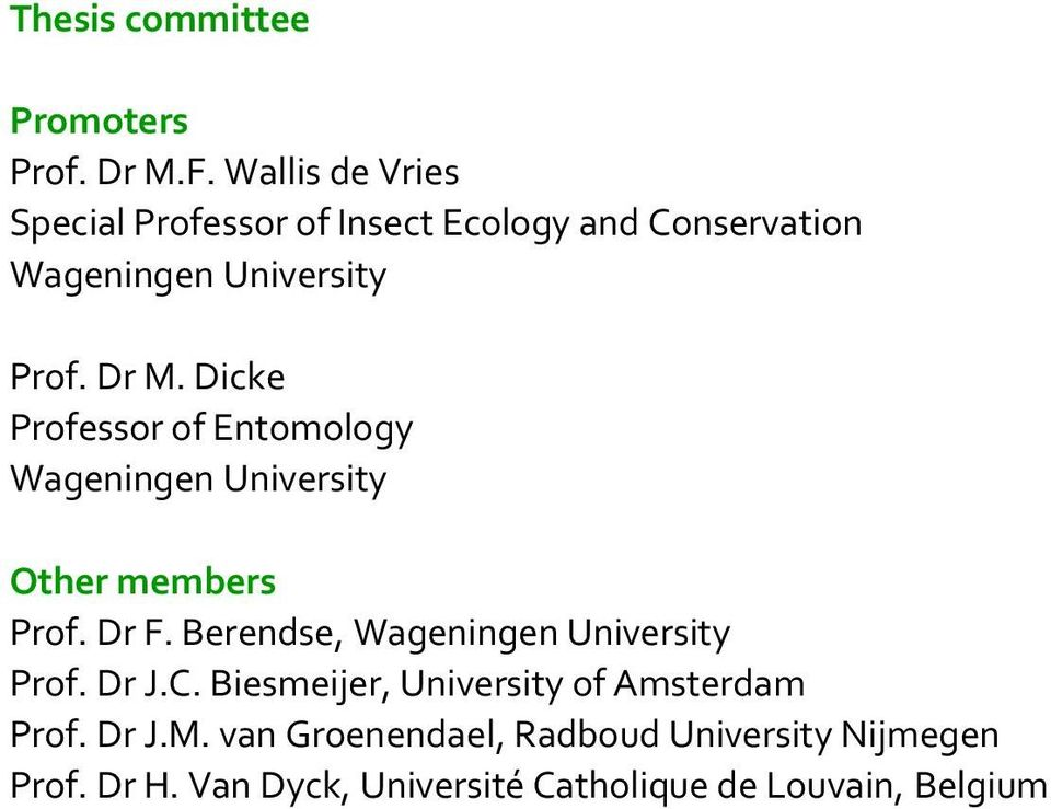 Dicke Professor of Entomology Wageningen University Other members Prof. Dr F.