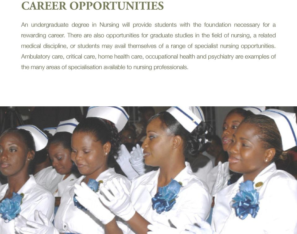 There are also opportunities for graduate studies in the field of nursing, a related medical discipline, or students may