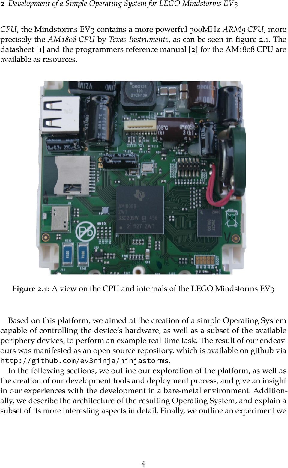 1: A view on the CPU and internals of the LEGO Mindstorms EV3 Based on this platform, we aimed at the creation of a simple Operating System capable of controlling the device s hardware, as well as a