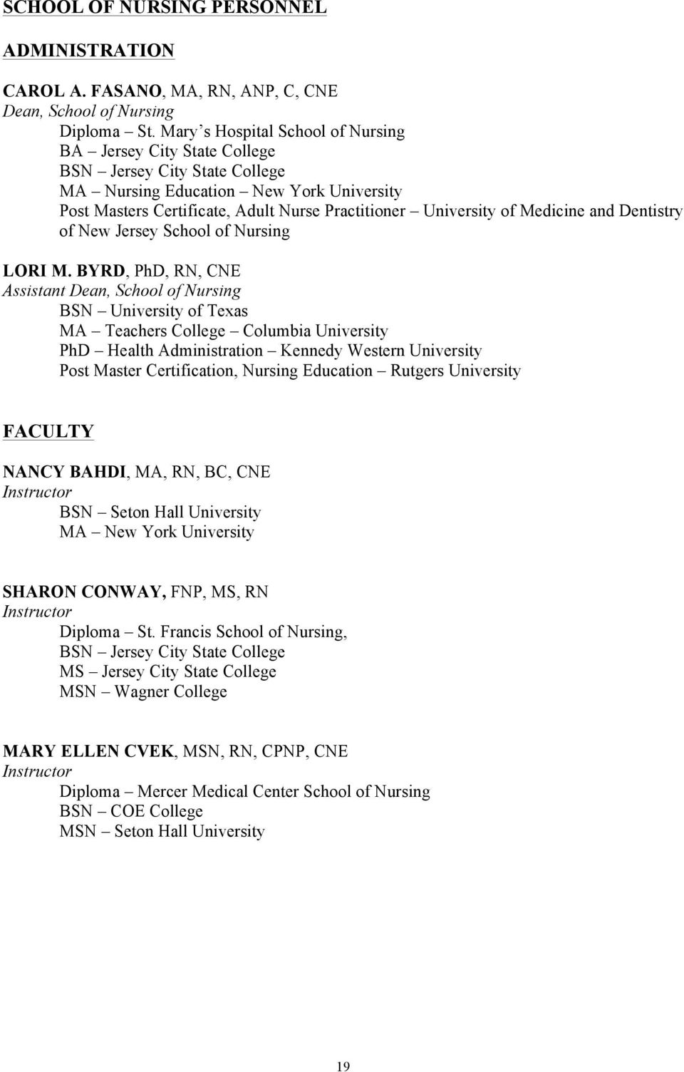 Medicine and Dentistry of New Jersey School of Nursing LORI M.