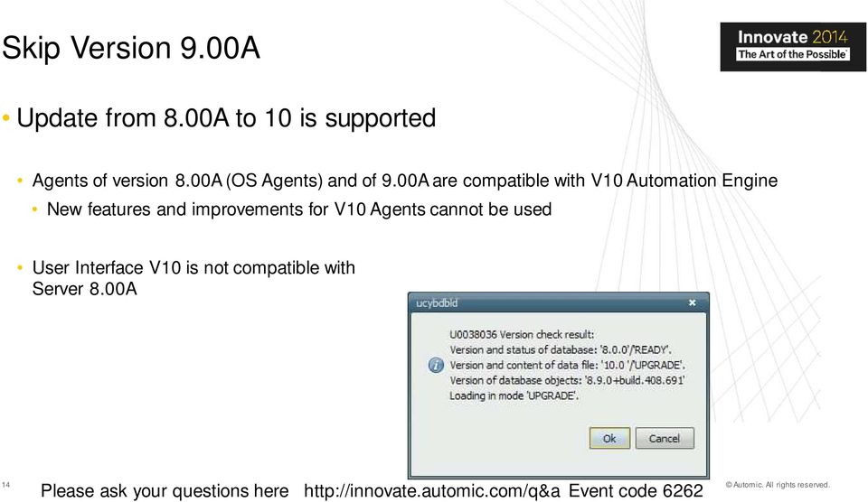 00A are compatible with V10 Automation Engine New features and improvements for V10 Agents