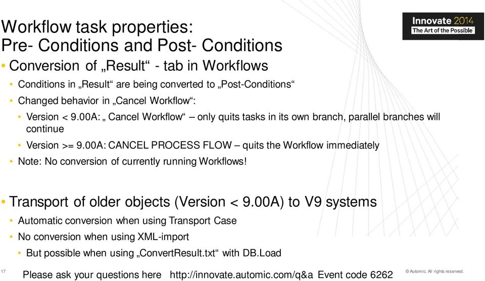 00A: CANCEL PROCESS FLOW quits the Workflow immediately Note: No conversion of currently running Workflows! Transport of older objects (Version < 9.