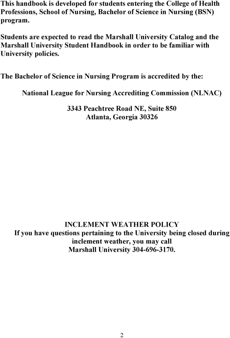 The Bachelor of Science in Nursing Program is accredited by the: National League for Nursing Accrediting Commission (NLNAC) 3343 Peachtree Road NE, Suite 850